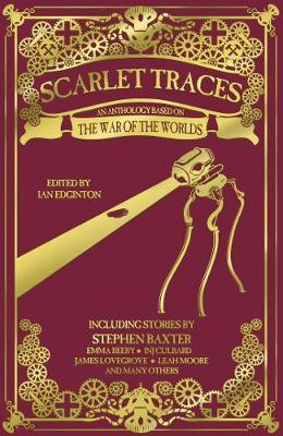 Scarlet Traces: A War of the Worlds Anthology by Stephen Baxter