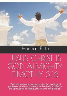 Jesus Christ Is God Almighty by Hannah Faith