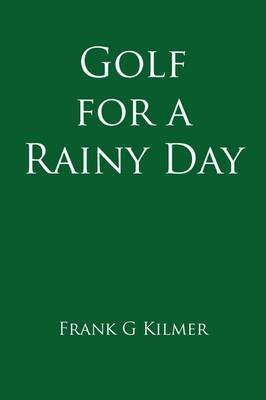 Golf for a Rainy Day by Frank G Kilmer image
