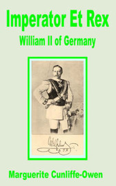 Imperator Et Rex: William II of Germany by Marguerite Cunliffe Owen image