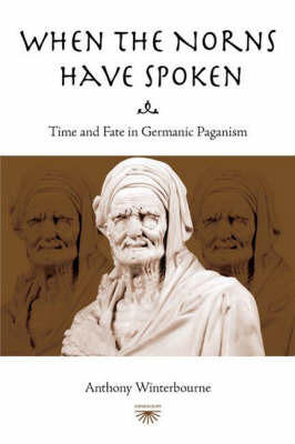 When the Norns Have Spoken: Time and Fate in German Paganism by Anthony Winterbourne