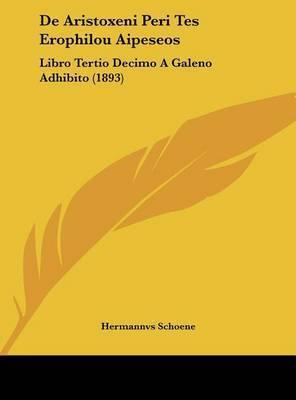 de Aristoxeni Peri Tes Erophilou Aipeseos: Libro Tertio Decimo a Galeno Adhibito (1893) by Hermannvs Schoene