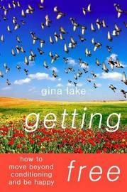 Getting Free: How to Move Beyond Conditioning and Be Happy by author Gina Lake image