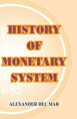 History of Monetary Systems by Alexander Del Mar