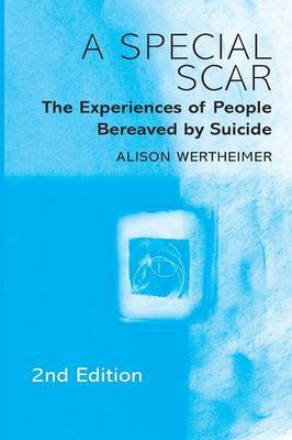 A Special Scar: The Experiences of People Bereaved by Suicide by Alison Wertheimer