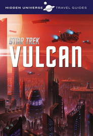 Hidden Universe Travel Guide - Star Trek: Vulcan by Dayton Ward