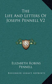 The Life and Letters of Joseph Pennell V2 by Elizabeth Robins Pennell