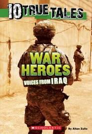 10 True Tales: War Heroes from Iraq by Allan Zullo