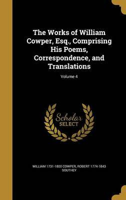 The Works of William Cowper, Esq., Comprising His Poems, Correspondence, and Translations; Volume 4 by William 1731-1800 Cowper image