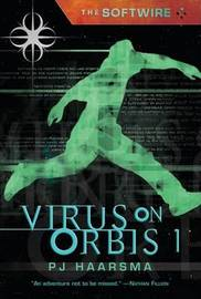 Softwire Book 1: Virus On Orbis 1 by Haarsma P.J.