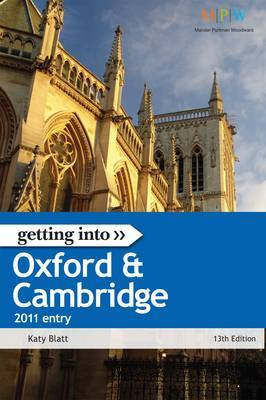 Getting into Oxford and Cambridge, 2011 Entry: The Insider Guide to Winning a Place at Oxford or Cambridge University by Katy Blatt