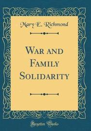War and Family Solidarity (Classic Reprint) by Mary E. Richmond