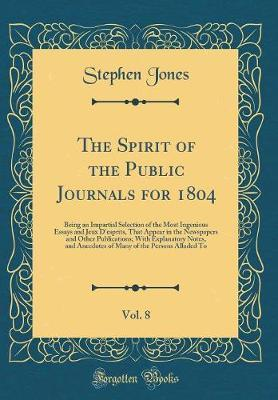 The Spirit of the Public Journals for 1804, Vol. 8 by Stephen Jones image