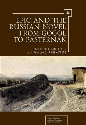 Epic and the Russian Novel from Gogol to Pasternak by Frederick T. Griffiths