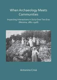 When Archaeology Meets Communities: Impacting Interactions in Sicily over Two Eras (Messina, 1861-1918) by Antonino Crisa