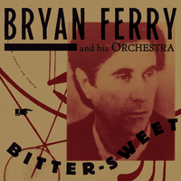 Bitter Sweet by BRYAN FERRY AND HIS ORCHESTRA