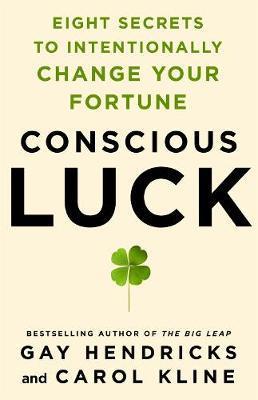 Conscious Luck by Gay Hendricks