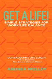 Get a Life: Simple Strategies for Work/Life Balance by Andrea Molloy image