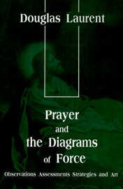 Prayer and the Diagrams of Force: Observations Assessments Strategies and Art by Douglas Laurent image