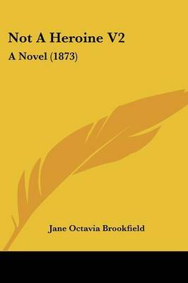 Not A Heroine V2: A Novel (1873) by Jane Octavia Brookfield image