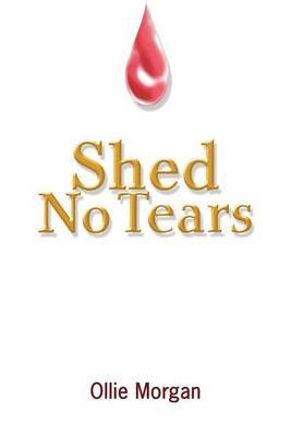 Shed No Tears by Ollie Morgan