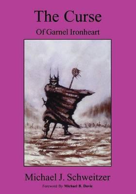 The Curse of Garnel Ironheart by Michael J. Schweitzer