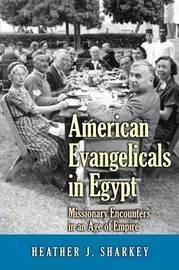 American Evangelicals in Egypt by Heather J. Sharkey