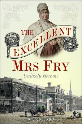 Excellent Mrs Fry by Anne Isba