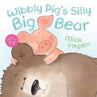 Wibbly Pig: Wibbly Pig's Silly Big Bear by Mick Inkpen image