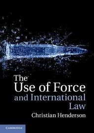 The Use of Force and International Law by Christian Henderson
