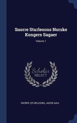 Snorre Sturlesons Norske Kongers Sagaer; Volume 1 by Snorri Sturluson image