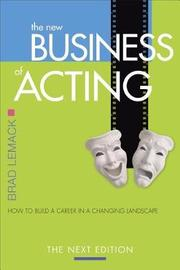 The New Business of Acting by Brad Lemack