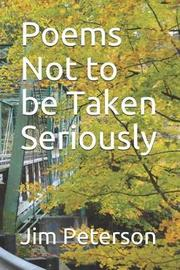 Poems Not to Be Taken Seriously by Jim Peterson