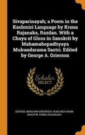 Sivaparinayah; A Poem in the Kashmiri Language by Krsna Rajanaka, Razdan. with a Chaya of Gloss in Sanskrit by Mahamahopadhyaya Mukundarama Sastri. Edited by George A. Grierson by George Abraham Grierson
