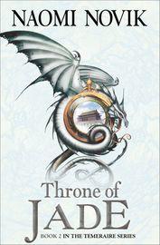 Throne of Jade (Temeraire #2) by Naomi Novik