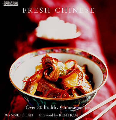 Fresh Chinese: Over 80 Healthy Chinese Recipes by Wynnie Chan image