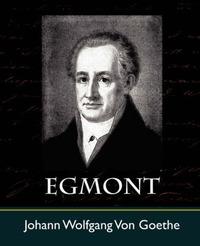 Egmont by Wolfgang Von Goethe Johann Wolfgang Von Goethe image