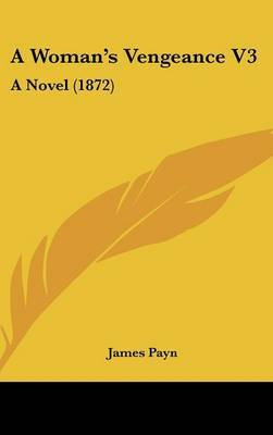 A Woman's Vengeance V3: A Novel (1872) by James Payn image