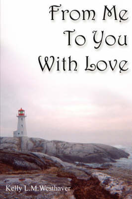 From Me To You With Love by Kelly L. M. Westhaver