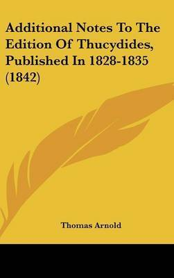 Additional Notes To The Edition Of Thucydides, Published In 1828-1835 (1842) by Thomas Arnold