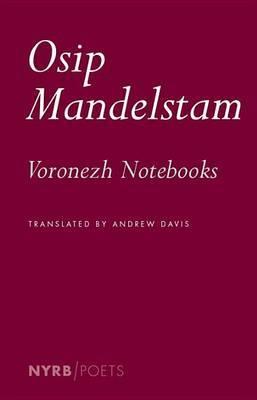 The Voronezh Notebooks by Osip Mandelstam