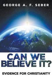 Can We Believe It? by George A.F. Seber