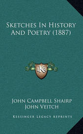 Sketches in History and Poetry (1887) by (John Campbell] Shairp