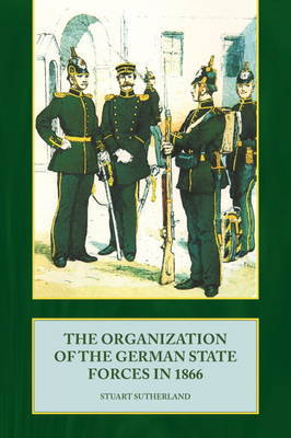 The Organization of the German State Forces in 1866 by Stuart Sutherland image