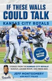 If These Walls Could Talk: Kansas City Royals by Jeff Montgomery