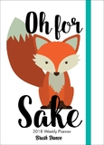 Oh For Fox Sake 2018 Weekly Planner