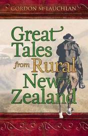 Great Tales from Rural New Zealand by Gordon McLauchlan