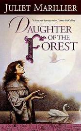 Daughter of the Forest (Sevenwaters #1) by Juliet Marillier