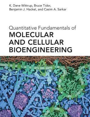 Quantitative Fundamentals of Molecular and Cellular Bioengineering by K. Dane Wittrup