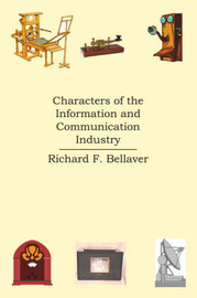Characters of the Information and Communication Industry by Richard F. Bellaver image